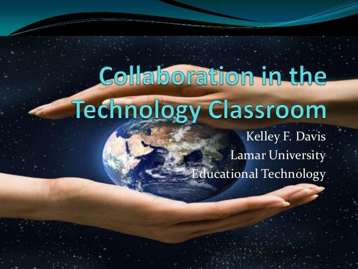 Kelley F. Davis      Lamar UniversityEducational Technology