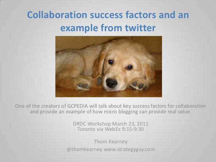 Collaboration success factors and an example from twitter <br />One of the creators of GCPEDIA will talk about key success...