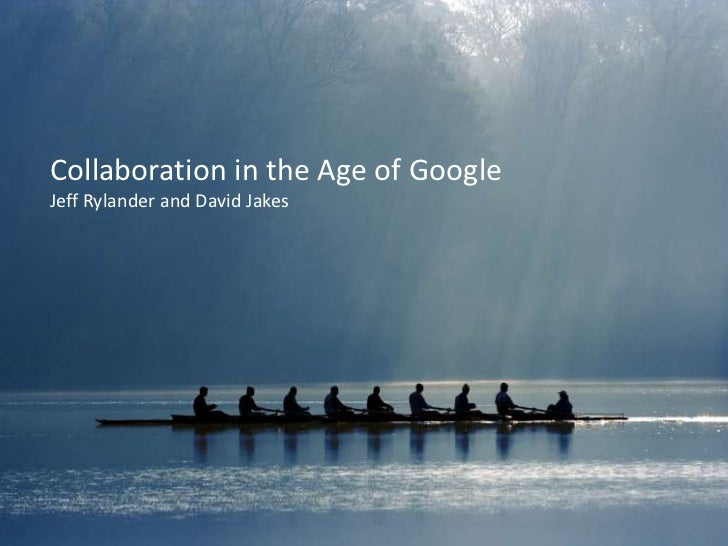 Collaboration in the Age of Google<br />Jeff Rylander and David Jakes<br />