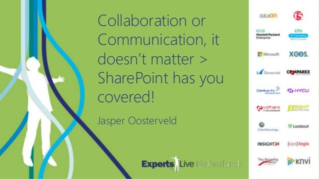 OFFICE365 Collaboration or Communication, it doesn't matter > SharePoint has you covered! Jasper Oosterveld