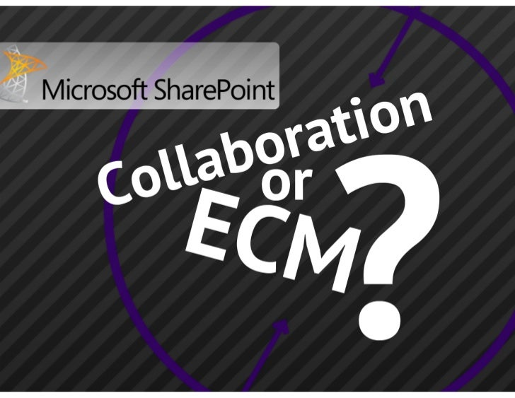 SharePoint: Collaboration or ECM - ViewPoint CS Conference 2012