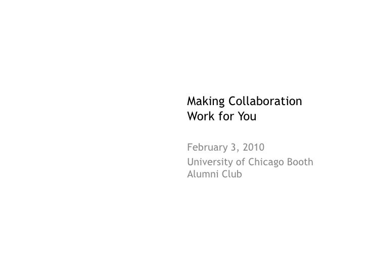 Making Collaboration Work for You  February 3, 2010 University of Chicago Booth Alumni Club