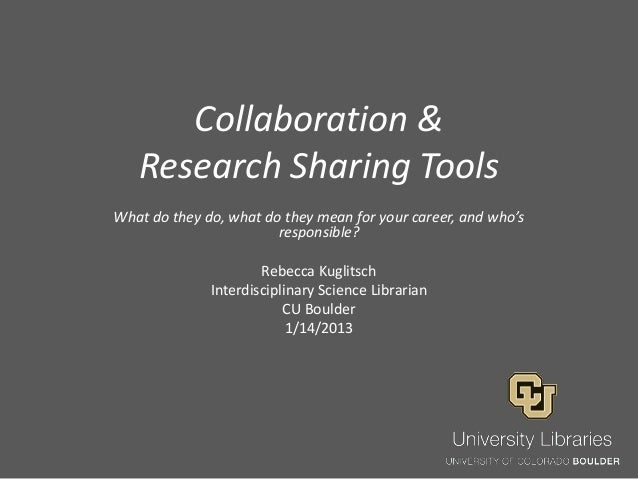 Collaboration & Research Sharing Tools What do they do, what do they mean for your career, and who's responsible?  Rebecca...