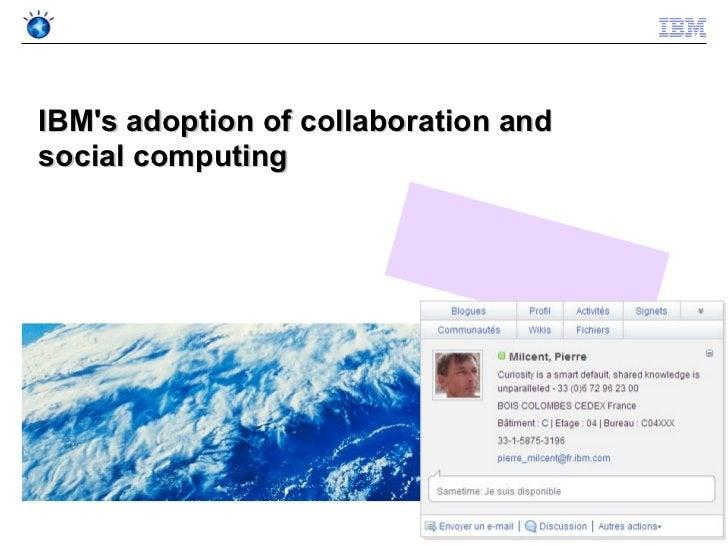 IBMs adoption of collaboration andsocial computing                                      © 2011 IBM Corporation