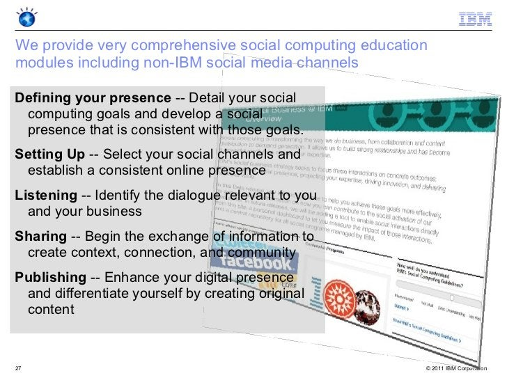 We provide very comprehensive social computing educationmodules including non-IBM social media channelsDefining your prese...