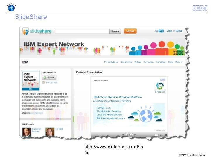 SlideShare             http://www.slideshare.net/ib             m                              © 2011 IBM Corporation