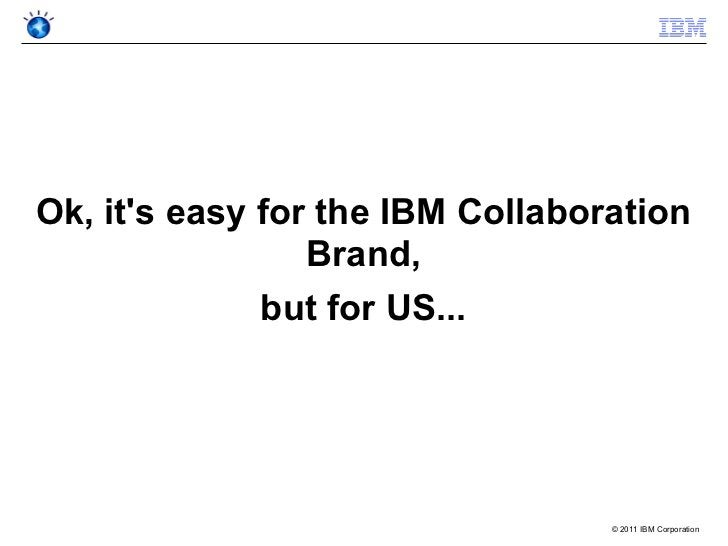 Ok, its easy for the IBM Collaboration                 Brand,              but for US...                                  ...