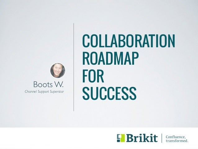 COLLABORATION  ROADMAP  FOR  SUCCESS  !  Boots W.  Channel Support Superstar