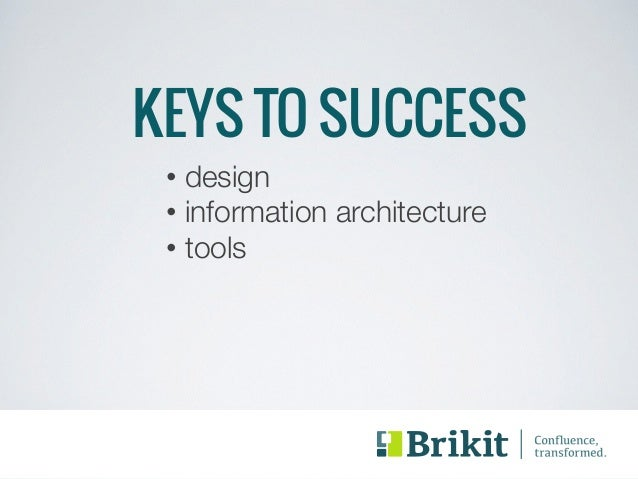 KEYS TO SUCCESS  • design  • information architecture  • tools