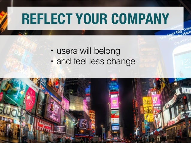 REFLECT YOUR COMPANY  • users will belong  • and feel less change