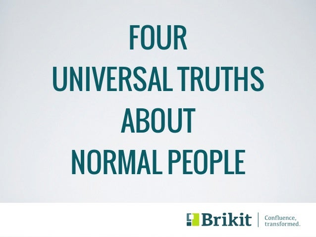 FOUR  UNIVERSAL TRUTHS  ABOUT  NORMAL PEOPLE