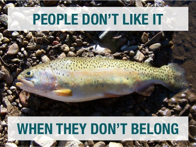 PEOPLE DON'T LIKE IT  WHEN THEY DON'T BELONG