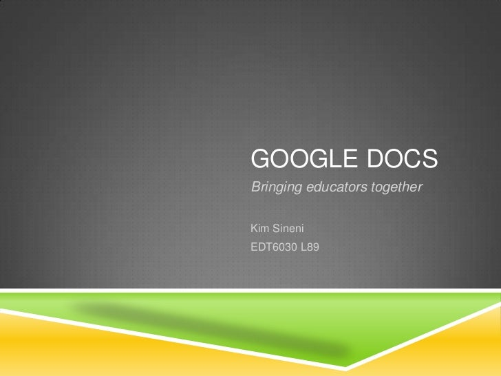GOOGLE DOCSBringing educators togetherKim SineniEDT6030 L89