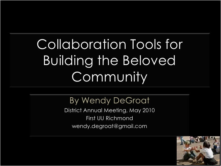 Collaboration Tools for Building the Beloved Community<br />By Wendy DeGroat<br />District Annual Meeting, May 2010<br />F...
