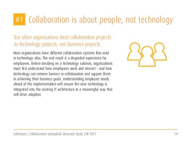 Softchoice | Collaboration Unleashed: Research Study Fall 2017 19 Collaboration is about people, not technology Too often ...