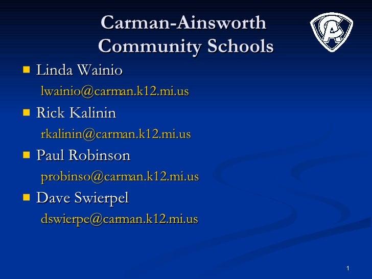 Carman-Ainsworth  Community Schools <ul><li>Linda Wainio </li></ul><ul><ul><li>[email_address] </li></ul></ul><ul><li>Rick...
