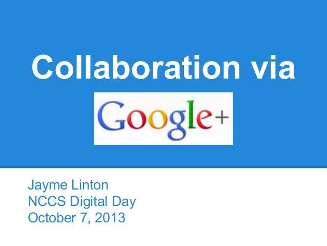 Collaboration via Jayme Linton NCCS Digital Day October 7, 2013