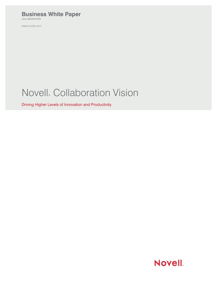 Business White Paper COLLABORATION   www.novell.com     Novell Collaboration Vision                  ®   Driving Higher Le...