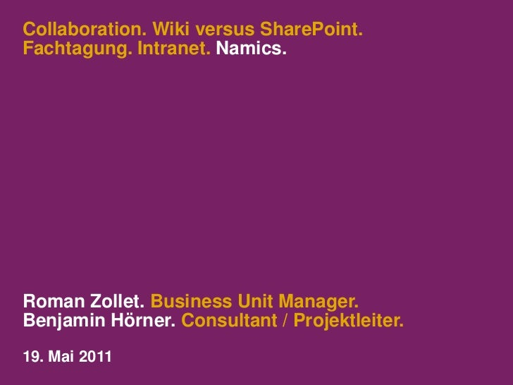 Collaboration. Wiki versus SharePoint.Fachtagung. Intranet. Namics.<br />Roman Zollet. Business Unit Manager. <br />Benjam...