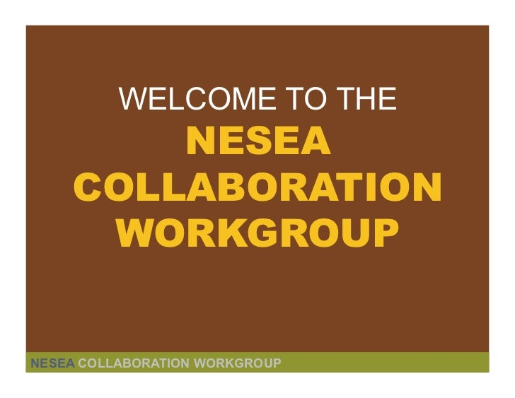 WELCOME TO THE        NESEA    COLLABORATION     WORKGROUPNESEA COLLABORATION WORKGROUP