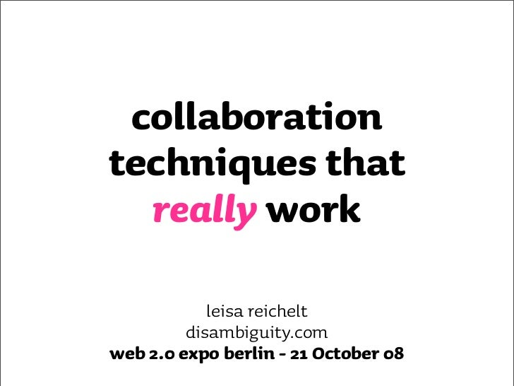collaboration techniques that   really work              leisa reichelt          disambiguity.com web 2.0 expo berlin - 21...