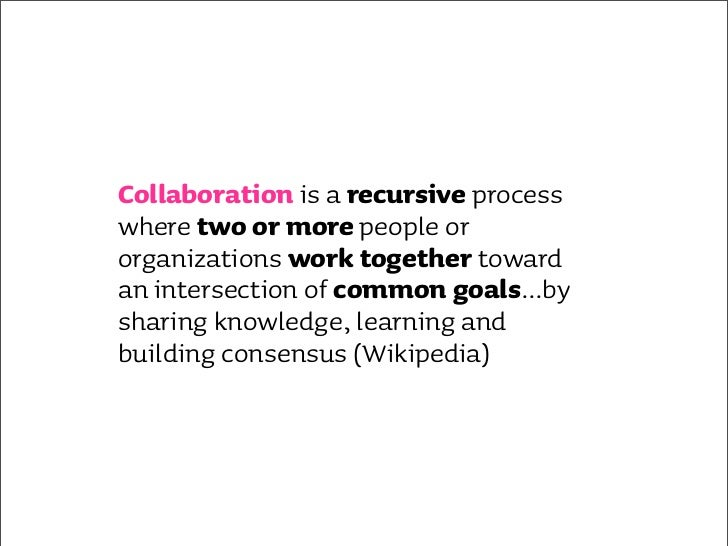 Collaboration is NOT inviting a bunch of different people to a meeting at the beginning of a project