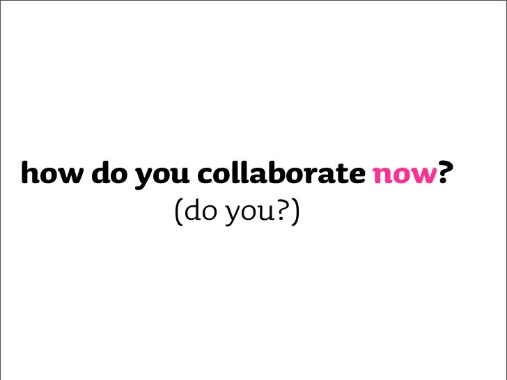 who to collaborate with?