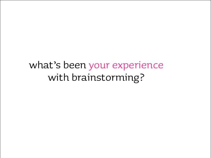 why brainstorm? •   team building & morale •   communication •   cross disciplinary skills •   cross disciplinary insight ...