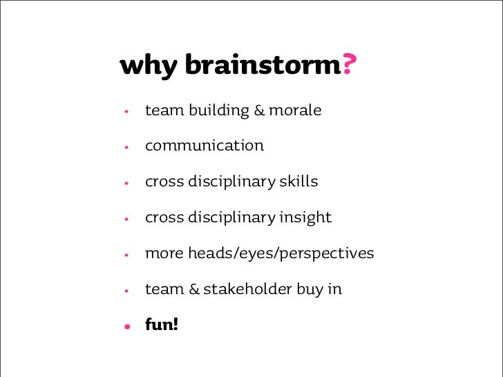making brainstorming work      •   the right people     •   the right preparation     •   'the rules'     •   the tools   ...