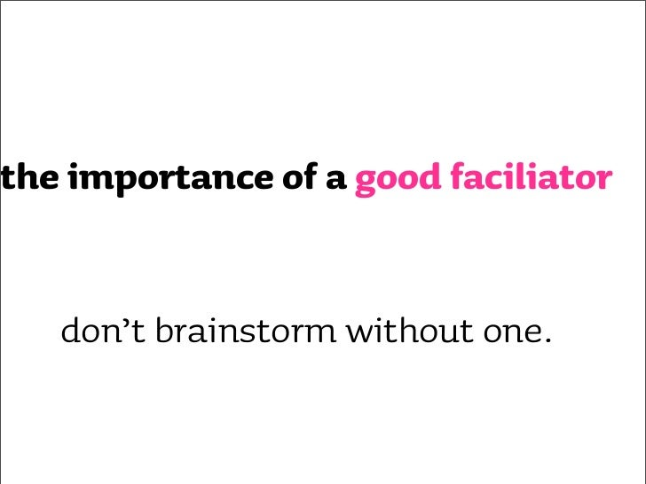 the (usual) brainstorming rules       •   what's the problem/question       •   appoint a facilitator & a scribe       •  ...