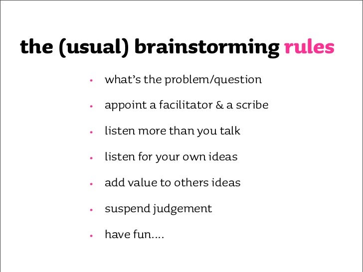 one very important  brainstorming rule   NO QUESTIONS. none. no exceptions.