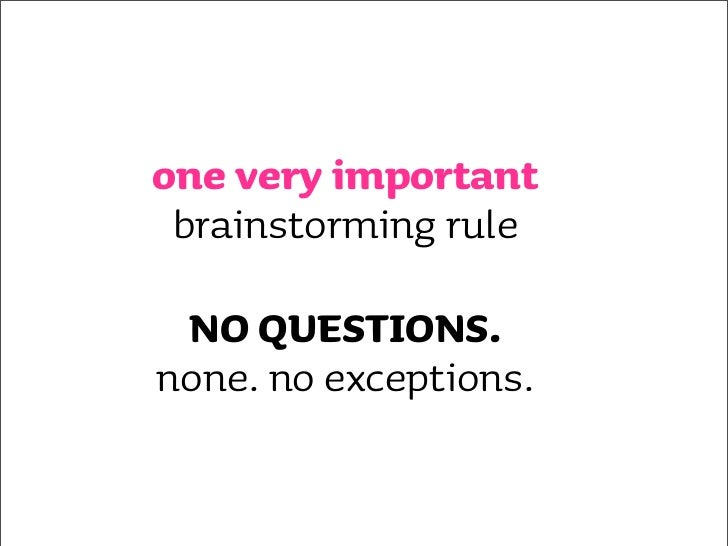 another very important      brainstorming rule  ideas must start with the words:    'i wish....' or 'how to....'