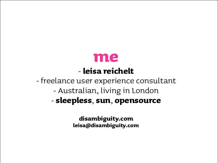 me              - leisa reichelt - freelance user experience consultant       - Australian, living in London      - sleepl...