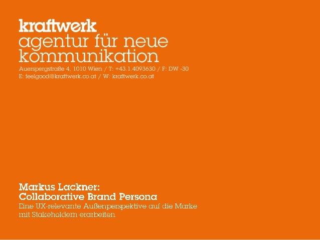 Collaborative Brand Persona Eine UX-relevante Außenperspektive auf die Marke mit Stakeholdern erarbeiten 1. Wie ist die Me...