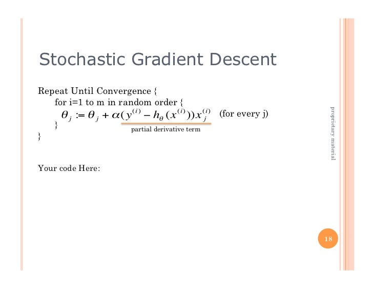 Stochastic Gradient Descent    Repeat Until Convergence {       for i=1 to m in random order {                            ...