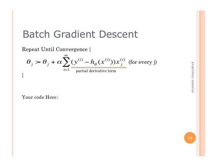 Batch Gradient Descent    Repeat Until Convergence {                         m        θ j := θ j + α ∑ (y (i) − hθ (x ( i)...