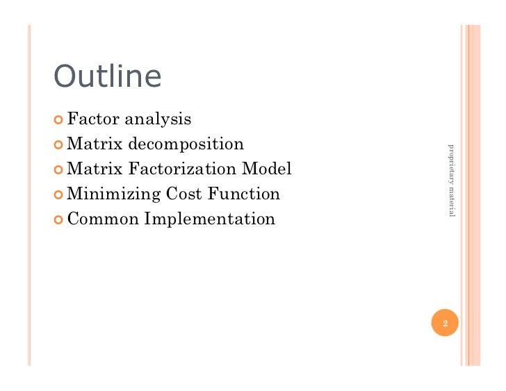 Outline Factoranalysis Matrix decomposition                                    proprietary material Matrix Factoriza...