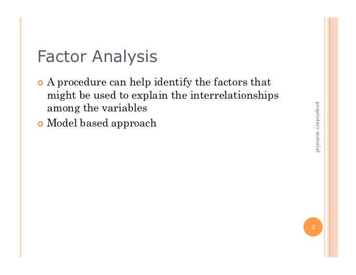 Factor Analysis Aprocedure can help identify the factors that   might be used to explain the interrelationships   among ...