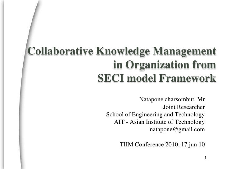 Collaborative Knowledge Management in Organization fromSECI model Framework<br />Nataponecharsombut, Mr<br />Joint Researc...
