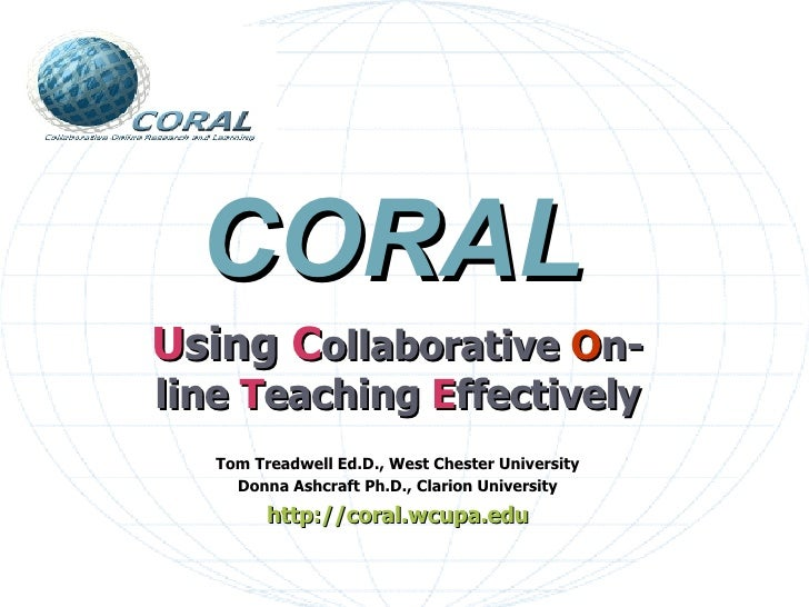 U sing  C ollaborative   O n-line   T eaching   E ffectively Tom Treadwell Ed.D.,   West Chester University Donna Ashcraft...