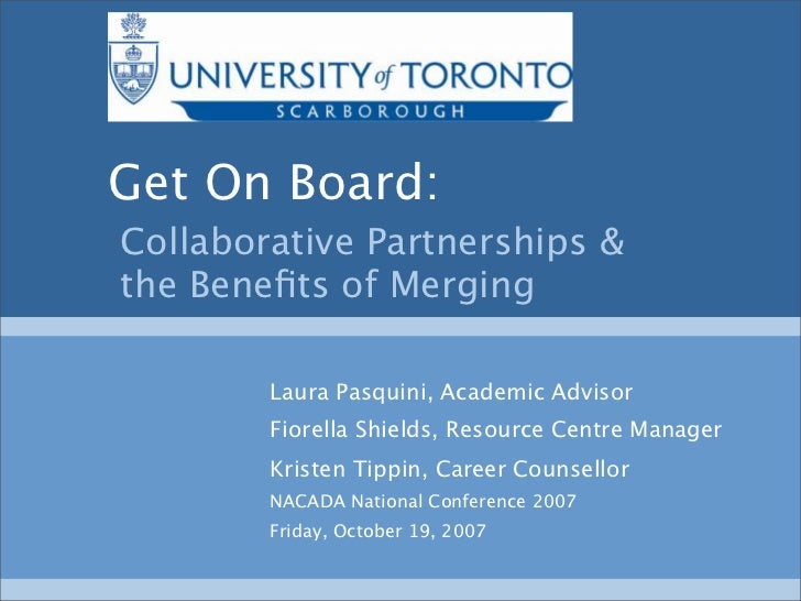 Get On Board: Collaborative Partnerships  the Benefits of Merging          Laura Pasquini, Academic Advisor         Fiorell...