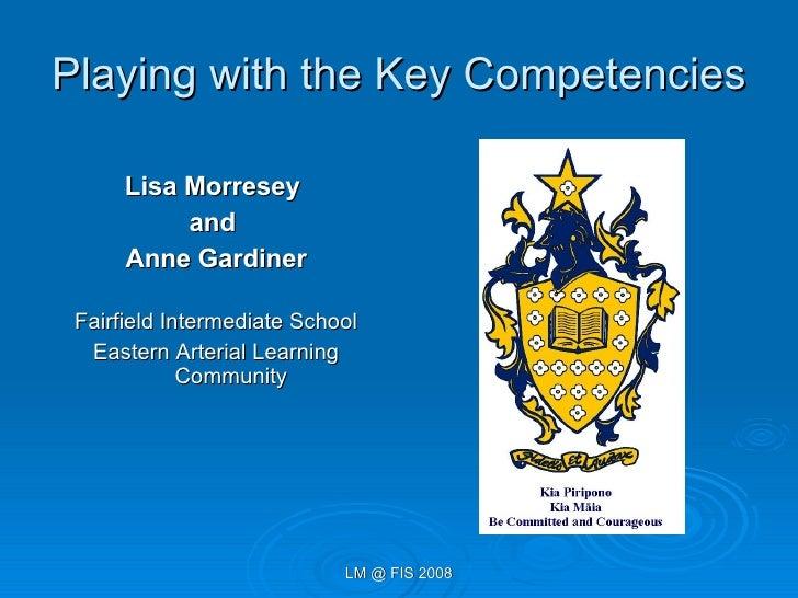Playing with the Key Competencies <ul><li>Lisa Morresey  </li></ul><ul><li>and  </li></ul><ul><li>Anne Gardiner </li></ul>...