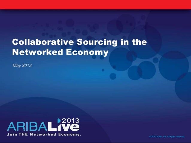 Collaborative Sourcing in theNetworked EconomyMay 2013© 2013 Ariba, Inc. All rights reserved.
