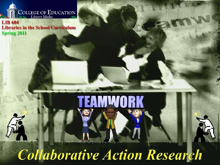 LIB604 Libraries in the School CurriculumSpring 2010<br />Collaborative Action Research<br />