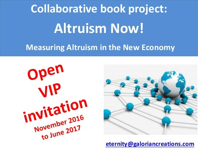 Collaborative book project: Altruism Now! Measuring Altruism in the New Economy eternity@galoriancreations.com