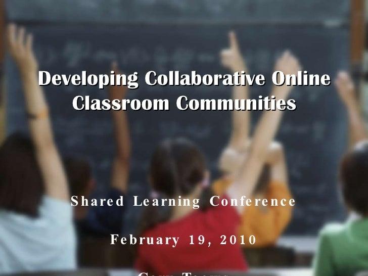 <ul><li>Shared Learning Conference </li></ul><ul><li>February 19, 2010 </li></ul><ul><li>Gary Toews </li></ul>Developing C...