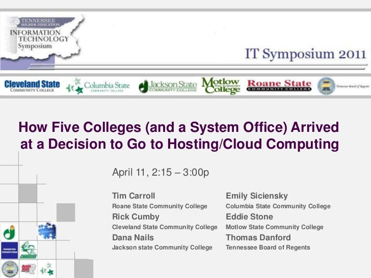 How Five Colleges (and a System Office) Arrived at a Decision to Go to Hosting/Cloud Computing<br />April 11, 2:15 – 3:00p...