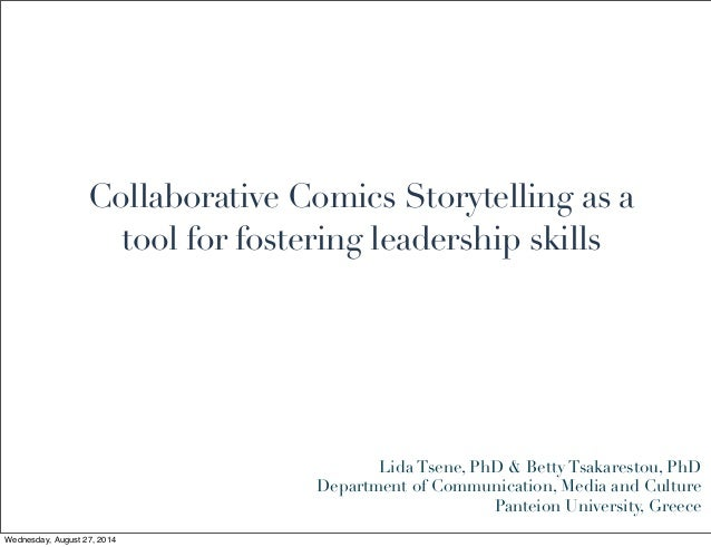Collaborative Comics Storytelling as a tool for fostering leadership skills Lida Tsene, PhD & Betty Tsakarestou, PhD Depar...