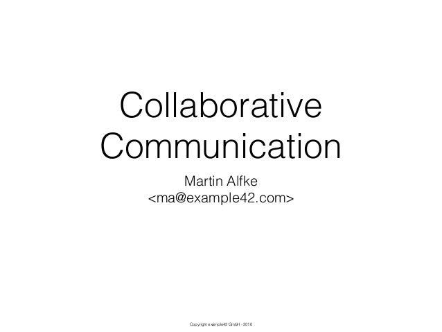 Copyright example42 GmbH - 2016 Collaborative Communication Martin Alfke <ma@example42.com>