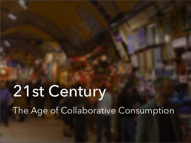 21st CenturyThe Age of Collaborative Consumption